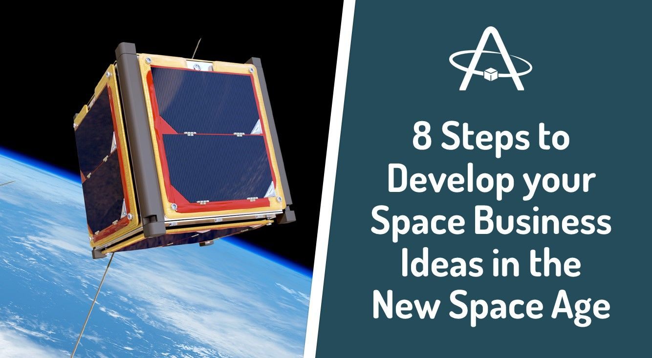 Steps to Develop your Space Business Ideas in the New Space Age